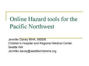 Online Hazard tools for the Pacific Northwest Jennifer