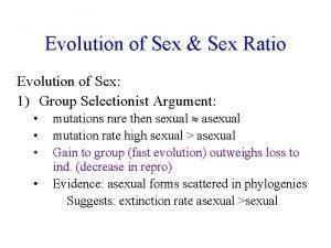 Evolution of Sex Sex Ratio Evolution of Sex