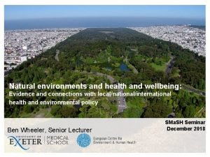 Natural environments and health and wellbeing Evidence and