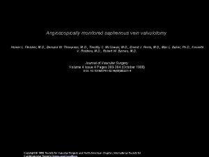 Angioscopically monitored saphenous vein valvulotomy Homer L Fleisher
