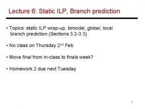 Lecture 6 Static ILP Branch prediction Topics static