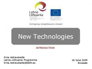 NEW TECHNOLOGIES New Technologies INTRODUCTION Irma Astrauskait LatviaLithuania