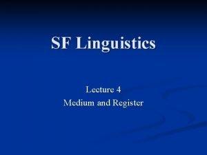 SF Linguistics Lecture 4 Medium and Register Medium