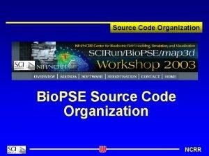 Source Code Organization Bio PSE Source Code Organization