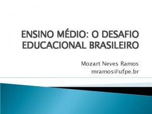 ENSINO MDIO O DESAFIO EDUCACIONAL BRASILEIRO Mozart Neves