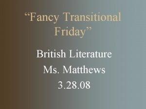 Fancy Transitional Friday British Literature Ms Matthews 3