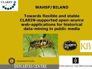 WAHSPBILAND Towards flexible and stable CLARINsupported opensource webapplications