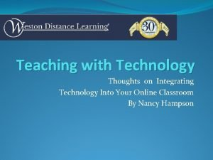 Teaching with Technology Thoughts on Integrating Technology Into