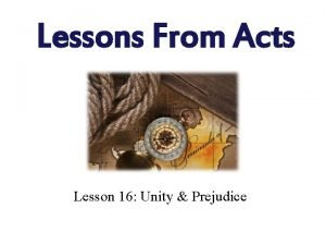 Lessons From Acts Lesson 16 Unity Prejudice Unity