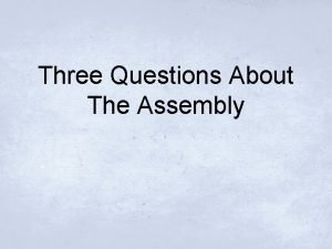 Three Questions About The Assembly Question 1 Why