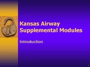 Kansas Airway Supplemental Modules Introduction 1 Kansas Board