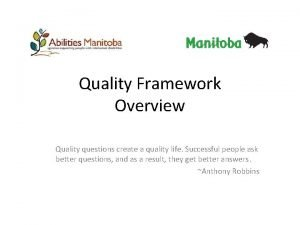 Quality Framework Overview Quality questions create a quality