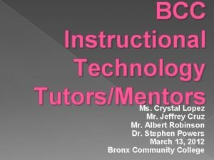 BCC Instructional Technology TutorsMentors Ms Crystal Lopez Mr