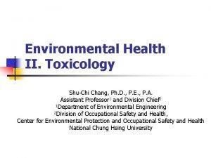 Environmental Health II Toxicology ShuChi Chang Ph D