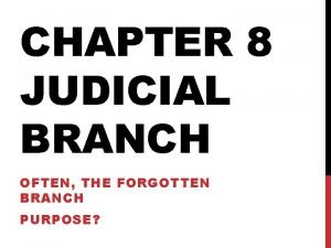 CHAPTER 8 JUDICIAL BRANCH OFTEN THE FORGOTTEN BRANCH