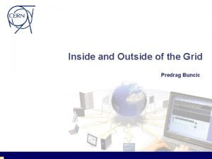 Inside and Outside of the Grid Predrag Buncic