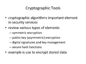 Cryptographic Tools cryptographic algorithms important element in security