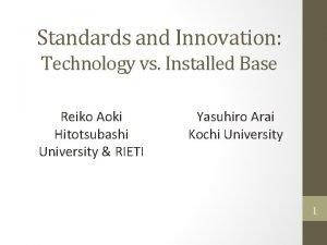 Standards and Innovation Technology vs Installed Base Reiko