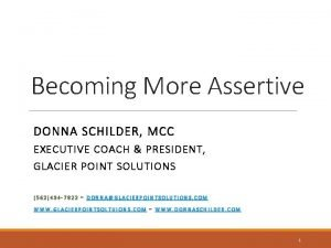 Becoming More Assertive DONNA SCHILDER MCC EXECUTIVE COACH