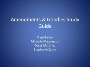 Amendments Goodies Study Guide Dani Bailey Michelle Magnusson