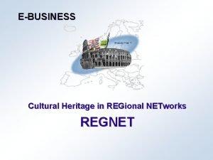 EBUSINESS Cultural Heritage in REGional NETworks REGNET 2