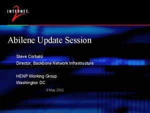 Abilene Update Session Steve Corbat Director Backbone Network