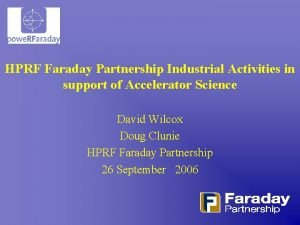 HPRF Faraday Partnership Industrial Activities in support of