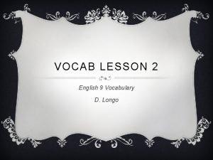 VOCAB LESSON 2 English 9 Vocabulary D Longo