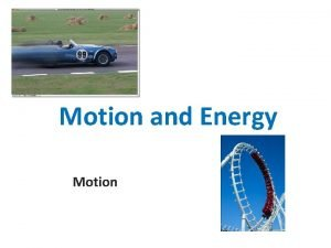 Motion and Energy Motion position motion 1 A