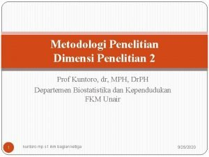 Metodologi Penelitian Dimensi Penelitian 2 Prof Kuntoro dr