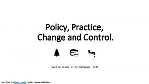 Policy Practice Change and Control David Kernohan CETIS