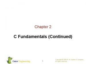 Chapter 2 C Fundamentals Continued Gator Engineering 1