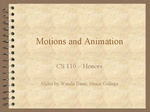 Motions and Animation CS 110 Honors Slides by