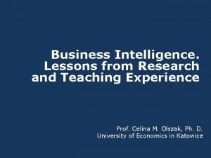 Business Intelligence Lessons from Research and Teaching Experience