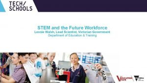 UNCLASSIFIED STEM and the Future Workforce Leonie Walsh