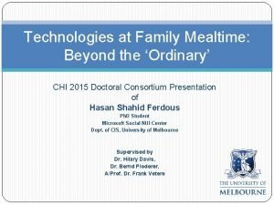 Technologies at Family Mealtime Beyond the Ordinary CHI