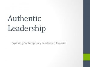 Authentic Leadership Exploring Contemporary Leadership Theories Concept of