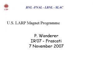 BNL FNAL LBNL SLAC U S LARP Magnet