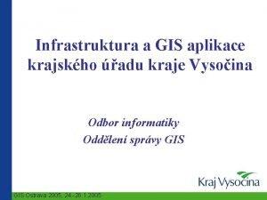 Infrastruktura a GIS aplikace krajskho adu kraje Vysoina