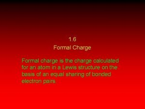1 6 Formal Charge Formal charge is the