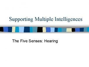 Supporting Multiple Intelligences The Five Senses Hearing LogicalMathematical