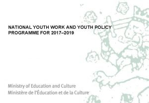NATIONAL YOUTH WORK AND YOUTH POLICY PROGRAMME FOR