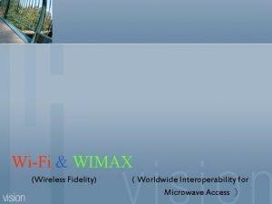 WiFi WIMAX Wireless Fidelity Worldwide Interoperability for Microwave