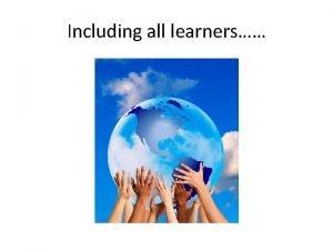 Including all learners Including all learners The Big