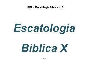 IBFT Escatologia Bblica 10 Escatologia Bblica X 2014