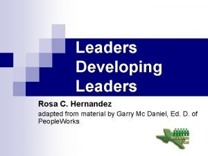 Leaders Developing Leaders Rosa C Hernandez adapted from