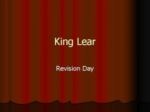 King Lear Revision Day Areas to Revise l