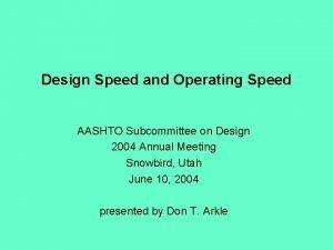 Design Speed and Operating Speed AASHTO Subcommittee on