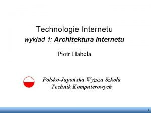 Technologie Internetu wykad 1 Architektura Internetu Piotr Habela