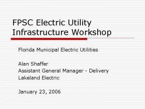 FPSC Electric Utility Infrastructure Workshop Florida Municipal Electric